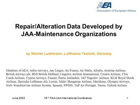 June 200219 th FAA/JAA International Conference1 Repair/Alteration Data Developed by JAA-Maintenance Organizations by Werner Luehmann, Lufthansa Technik,