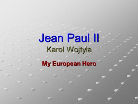 Jean Paul II Karol Wojtyła My European Hero. Karol Wojtyła was born on May 18 th 1920 in Wadowice.