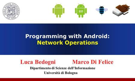 Programming with Android: Network Operations Luca Bedogni Marco Di Felice Dipartimento di Scienze dellInformazione Università di Bologna.