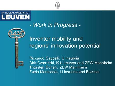 - Work in Progress - Inventor mobility and regions' innovation potential Riccardo Cappelli, U Insubria Dirk Czarnitzki, K.U.Leuven and ZEW Mannheim Thorsten.