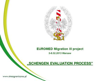 EUROMED Migration III project 5-8.02.2013 Warsaw SCHENGEN EVALUATION PROCESS.