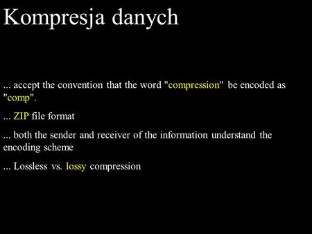 Kompresja danych... accept the convention that the word compression be encoded as comp.... ZIP file format... both the sender and receiver of the information.