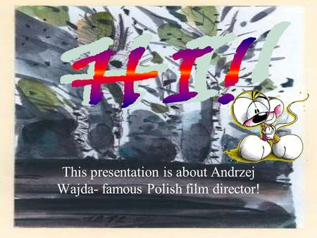 This presentation is about Andrzej Wajda- famous Polish film director!