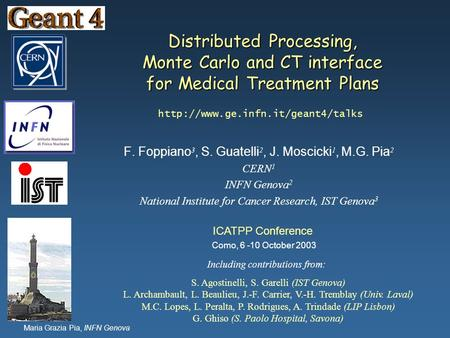 Maria Grazia Pia, INFN Genova Distributed Processing, Monte Carlo and CT interface for Medical Treatment Plans F. Foppiano 3, S. Guatelli 2, J. Moscicki.