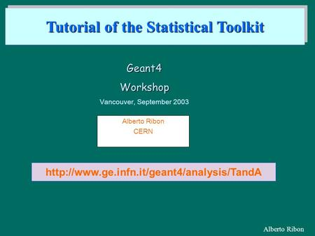 Alberto Ribon CERN Geant4Workshop Vancouver, September 2003 Tutorial of the Statistical Toolkit