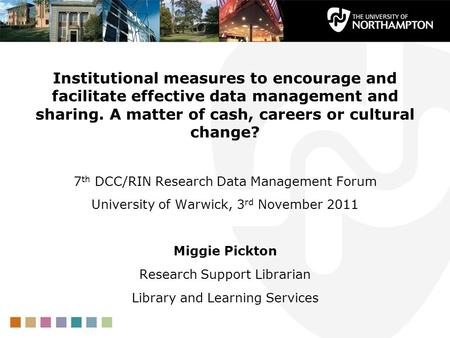 Institutional measures to encourage and facilitate effective data management and sharing. A matter of cash, careers or cultural change? 7 th DCC/RIN Research.