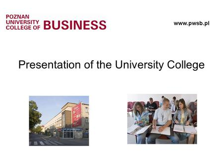 Presentation of the University College www.pwsb.pl.