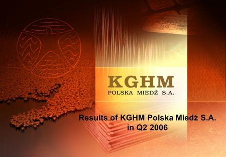 Results of KGHM Polska Miedź S.A. in Q2 2006. 2 Plan of presentation Q2 2006 results Costs Profitability ratios and EBITDA Investment plans Resources.