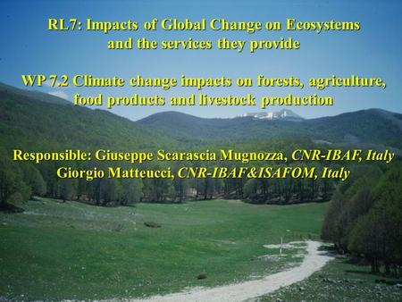 RL7: Impacts of Global Change on Ecosystems and the services they provide WP 7.2 Climate change impacts on forests, agriculture, food products and livestock.