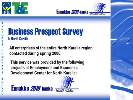 BUSINESS PROSPECT SURVEYBUSINESS PROSPECT SURVEY Business Prospect Survey In North Karelia All enterprises of the entire North Karelia region contacted.