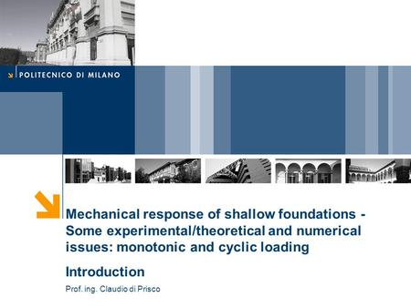 Mechanical response of shallow foundations - Some experimental/theoretical and numerical issues: monotonic and cyclic loading Introduction Prof. ing.