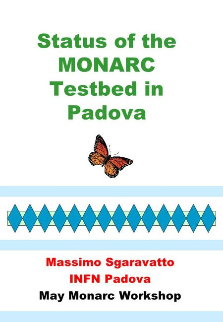 Status of the Status of the MONARC Testbed in Padova Massimo Sgaravatto INFN Padova May Monarc Workshop.