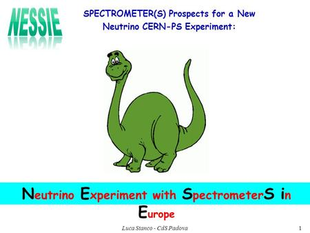 N eutrino E xperiment with S pectrometer S i n E urope SPECTROMETER(S) Prospects for a New Neutrino CERN-PS Experiment: 1Luca Stanco - CdS Padova.