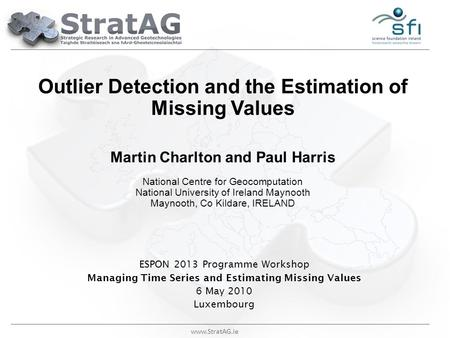 Www.StratAG.ie Outlier Detection and the Estimation of Missing Values Martin Charlton and Paul Harris National Centre for Geocomputation National University.