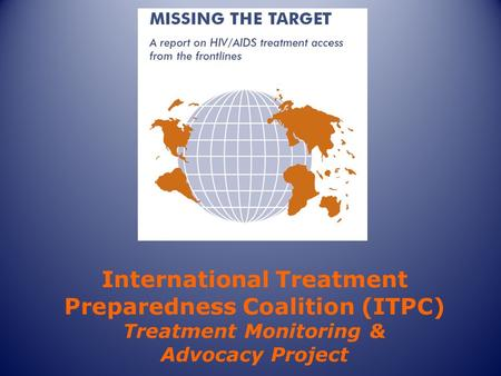 International Treatment Preparedness Coalition (ITPC) Treatment Monitoring & Advocacy Project.