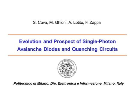 Evolution and Prospect of Single-Photon Avalanche Diodes and Quenching Circuits Politecnico di Milano, Dip. Elettronica e Informazione, Milano, Italy S.