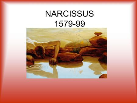 NARCISSUS 1579-99. Our Presentation Meaning of the story Art In the history of Italian literature In the history of foreign literature Music The story.