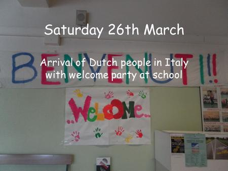 Saturday 26th March Arrival of Dutch people in Italy with welcome party at school.