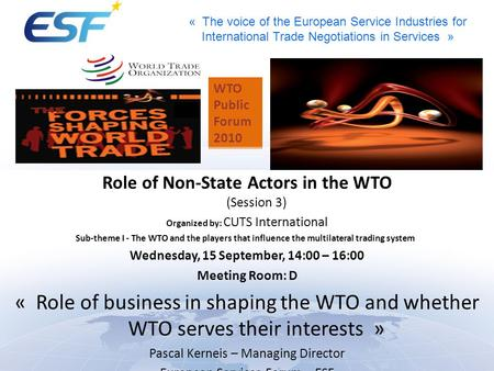 « The voice of the European Service Industries for International Trade Negotiations in Services » WTO Public Forum 2010 Role of Non State Actors in the.