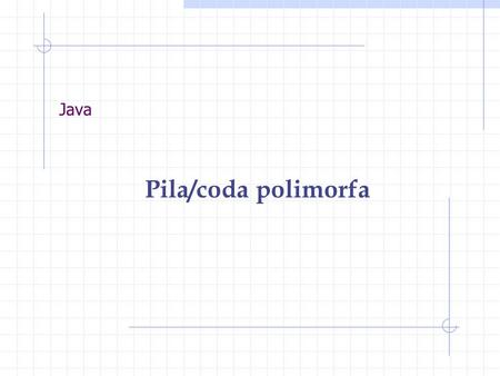Java Pila/coda polimorfa. La Pila in Java - 1 package strutture; public abstract class Stack { protected int size; protected int defaultGrowthSize=5;