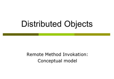Distributed Objects Remote Method Invokation: Conceptual model.