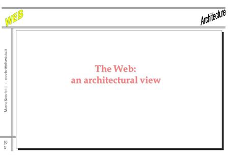 J0 1 Marco Ronchetti - The Web: an architectural view.