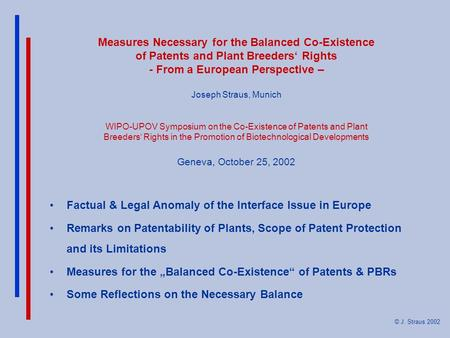 Measures Necessary for the Balanced Co-Existence of Patents and Plant Breeders' Rights - From a European Perspective – Joseph Straus, Munich WIPO-UPOV.