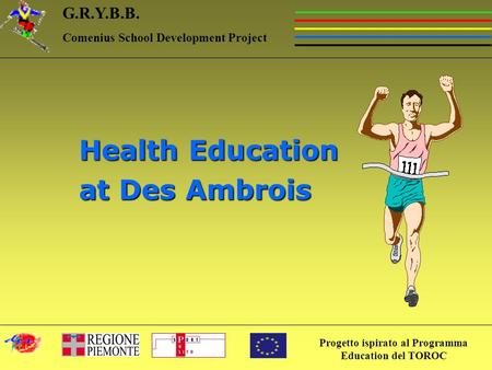 Progetto ispirato al Programma Education del TOROC G.R.Y.B.B. Comenius School Development Project Health Education at Des Ambrois.