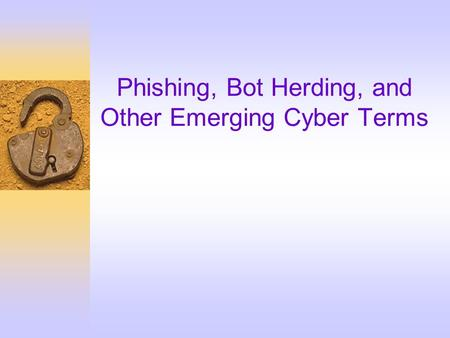 Phishing, Bot Herding, and Other Emerging Cyber Terms.