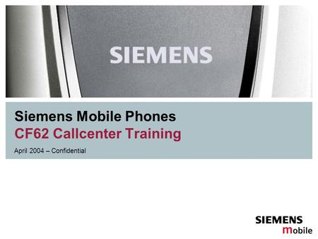 Siemens Mobile Phones CF62 Callcenter Training April 2004 – Confidential.