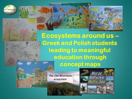 Ecosystems around us – Greek and Polish students leading to meaningful education through concept maps.