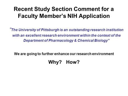 Recent Study Section Comment for a Faculty Members NIH Application The University of Pittsburgh is an outstanding research institution with an excellent.