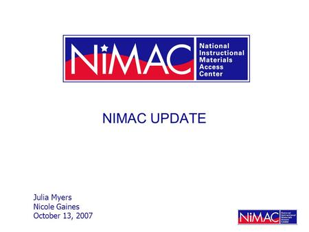 NIMAC UPDATE Julia Myers Nicole Gaines October 13, 2007.
