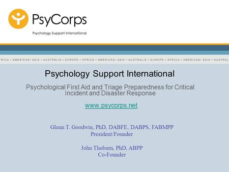 Psychology Support International Psychological First Aid and Triage Preparedness for Critical Incident and Disaster Response www.psycorps.net www.psycorps.netwww.psycorps.net.