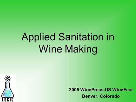 Applied Sanitation in Wine Making 2005 WinePress.US WineFest Denver, Colorado.