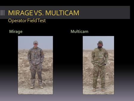 MIRAGE VS. MULTICAM Operator Field Test Mirage Multicam.