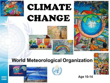 CLIMATE CHANGE World Meteorological Organization Age 10-14.
