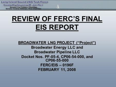 REVIEW OF FERCS FINAL EIS REPORT BROADWATER LNG PROJECT (Project) Broadwater Energy LLC and Broadwater Pipeline LLC Docket Nos. PF-05-4, CP06-54-000, and.