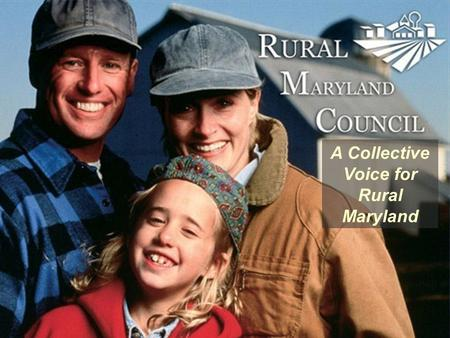 A Collective Voice for Rural Maryland. Where is Rural Maryland? 18 Counties Southern: Calvert, Charles & St. Marys Southern: Calvert, Charles & St. Marys.