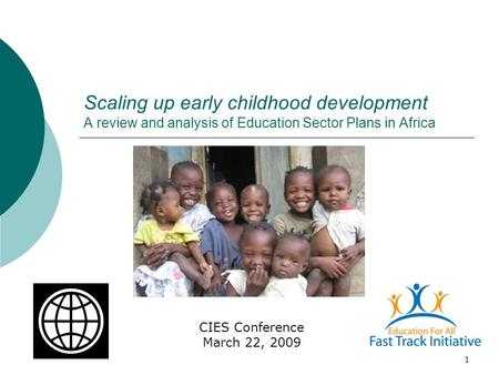 1 Scaling up early childhood development A review and analysis of Education Sector Plans in Africa CIES Conference March 22, 2009.