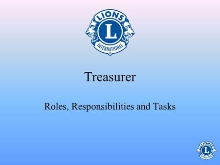 Treasurer Roles, Responsibilities and Tasks What will I be learning in this course?