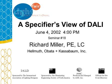 A Specifiers View of DALI June 4, 2002 4:00 PM Seminar #18 Richard Miller, PE, LC Hellmuth, Obata + Kassabaum, Inc. Sponsored by The International Association.