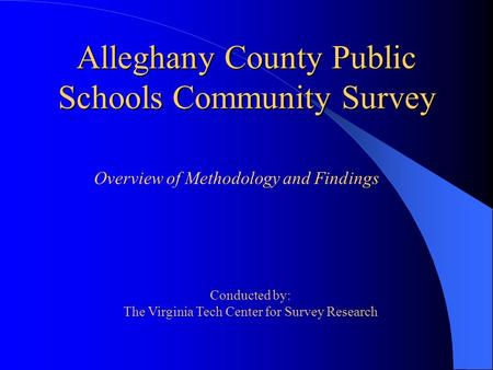 Alleghany County Public Schools Community Survey Conducted by: The Virginia Tech Center for Survey Research Overview of Methodology and Findings.