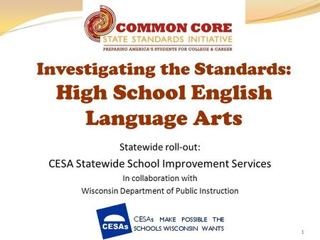 1 Investigating the Standards: High School English Language Arts Statewide roll-out: CESA Statewide School Improvement Services In collaboration with Wisconsin.