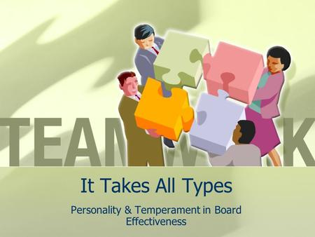 It Takes All Types Personality & Temperament in Board Effectiveness.