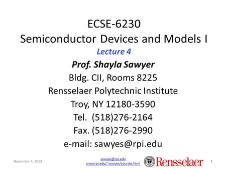 November 4, 2013  1 ECSE-6230 Semiconductor Devices and Models I Lecture 4 Prof. Shayla Sawyer Bldg. CII,