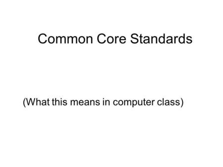 Common Core Standards (What this means in computer class)