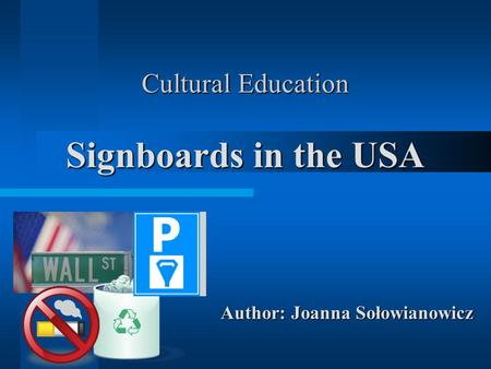 Cultural Education Signboards in the USA Author: Joanna Sołowianowicz.