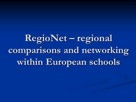 RegioNet – regional comparisons and networking within European schools.