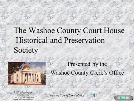Washoe County Clerk's Office The Washoe County Court House Historical and Preservation Society Presented by the Washoe County Clerks Office EXIT © 1999,